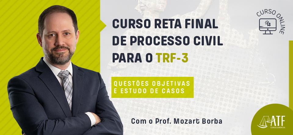 RETA FINAL DE PROCESSO CIVIL PARA O TRF-3 QUESTÕES OBJETIVAS E ESTUDO DE CASOS